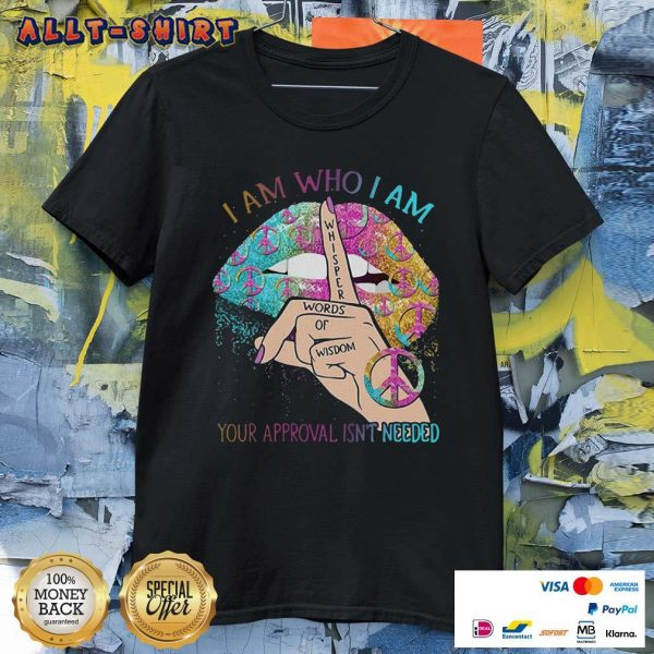 Hippie Lips Whisper Words Of Wisdom Your Approval Is Not Needed Shirt