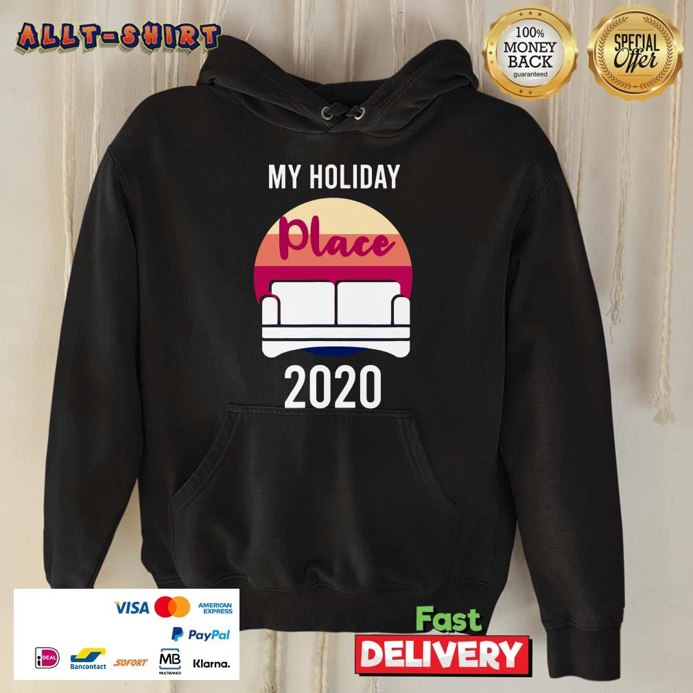 Home As My Holiday Place In 2020 Hoodie