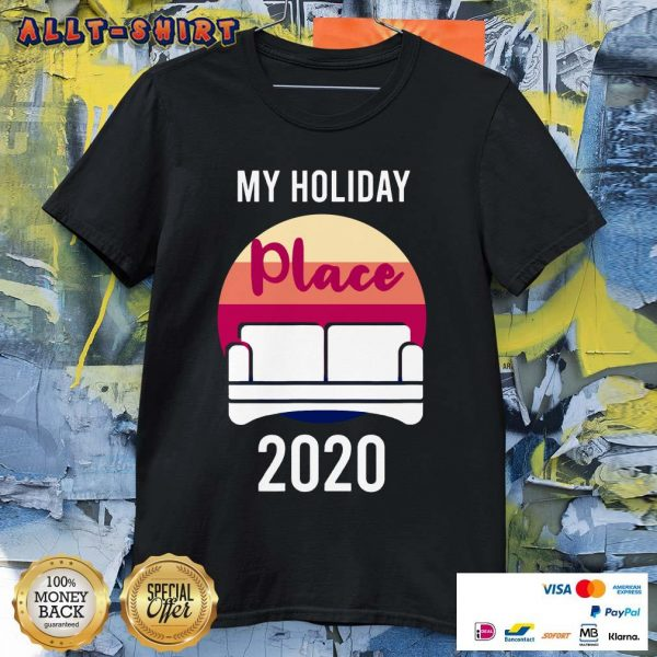 Home As My Holiday Place In 2020 Shirt