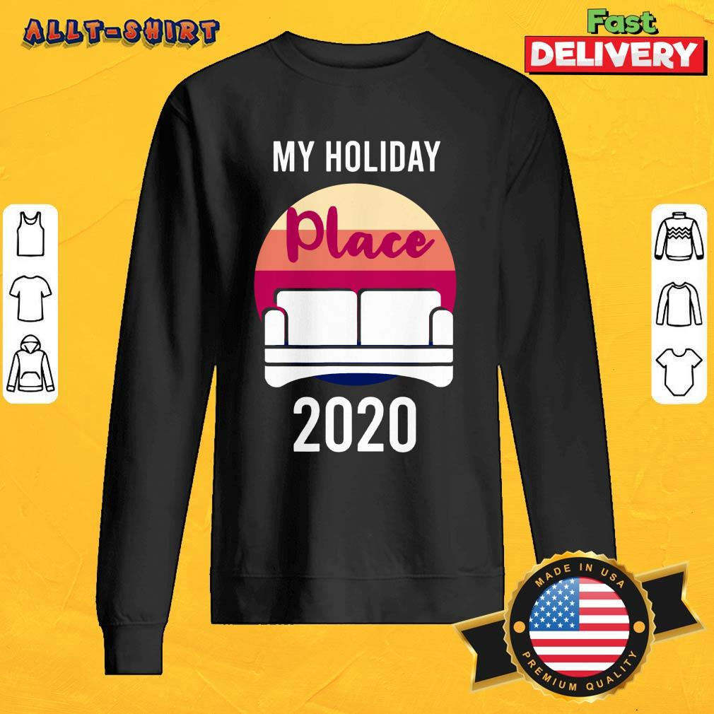 Home As My Holiday Place In 2020 Sweatshirt