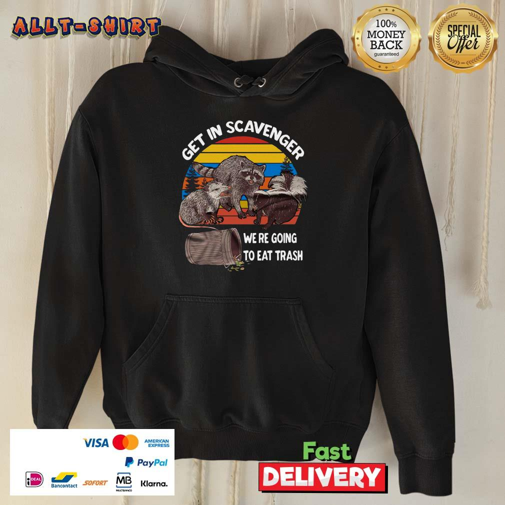 Raccoon Get In Scavenger We Are Going To Eat Trash Vintage Retro ShirtRaccoon Get In Scavenger We Are Going To Eat Trash Vintage Retro Hoodie
