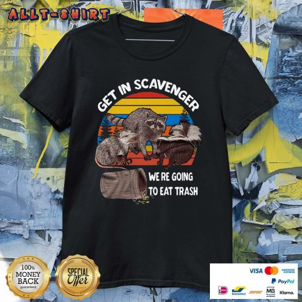 Raccoon Get In Scavenger We Are Going To Eat Trash Vintage Retro ShirtRaccoon Get In Scavenger We Are Going To Eat Trash Vintage Retro Shirt