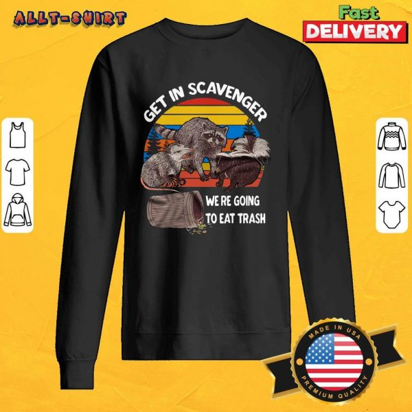 Raccoon Get In Scavenger We Are Going To Eat Trash Vintage Retro ShirtRaccoon Get In Scavenger We Are Going To Eat Trash Vintage Retro Sweatshirt