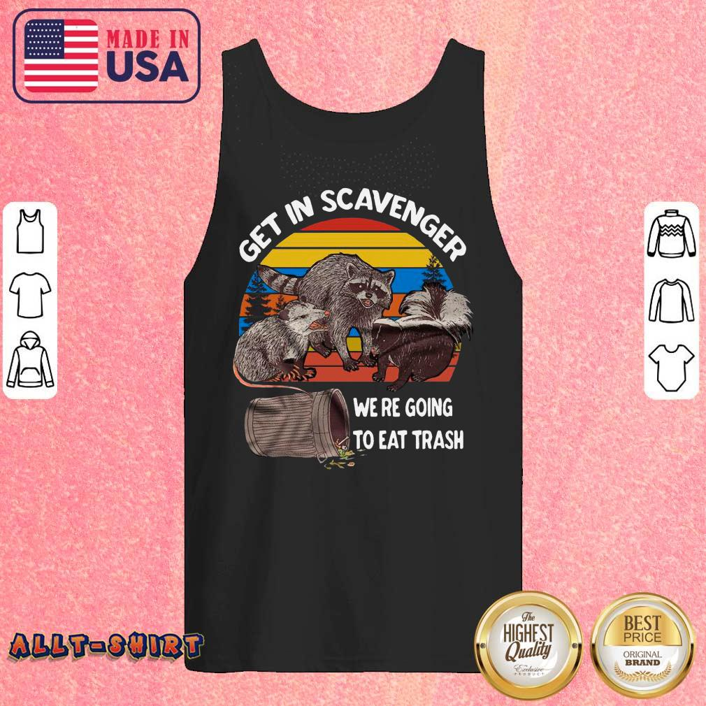 Raccoon Get In Scavenger We Are Going To Eat Trash Vintage Retro ShirtRaccoon Get In Scavenger We Are Going To Eat Trash Vintage Retro Tank Top