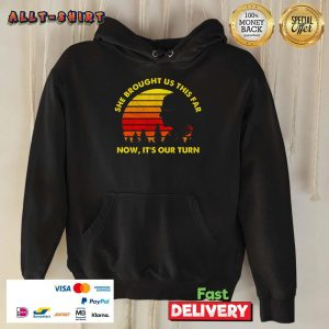 She Brought Us This Far Now It Is Our Turn Hoodie