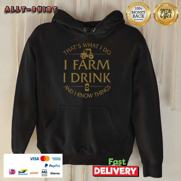 That Is What I Do I Farm I Drink And I Know Things Hoodie