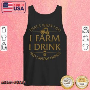 That Is What I Do I Farm I Drink And I Know Things Tank Top
